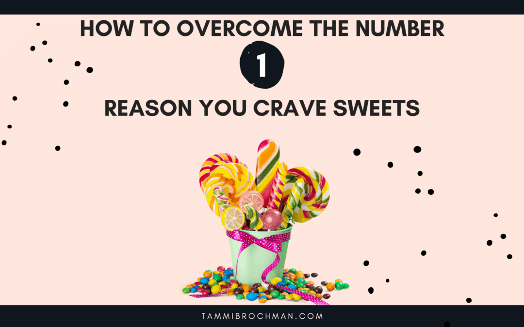 How to Overcome the Number One Reason You Crave Sweets