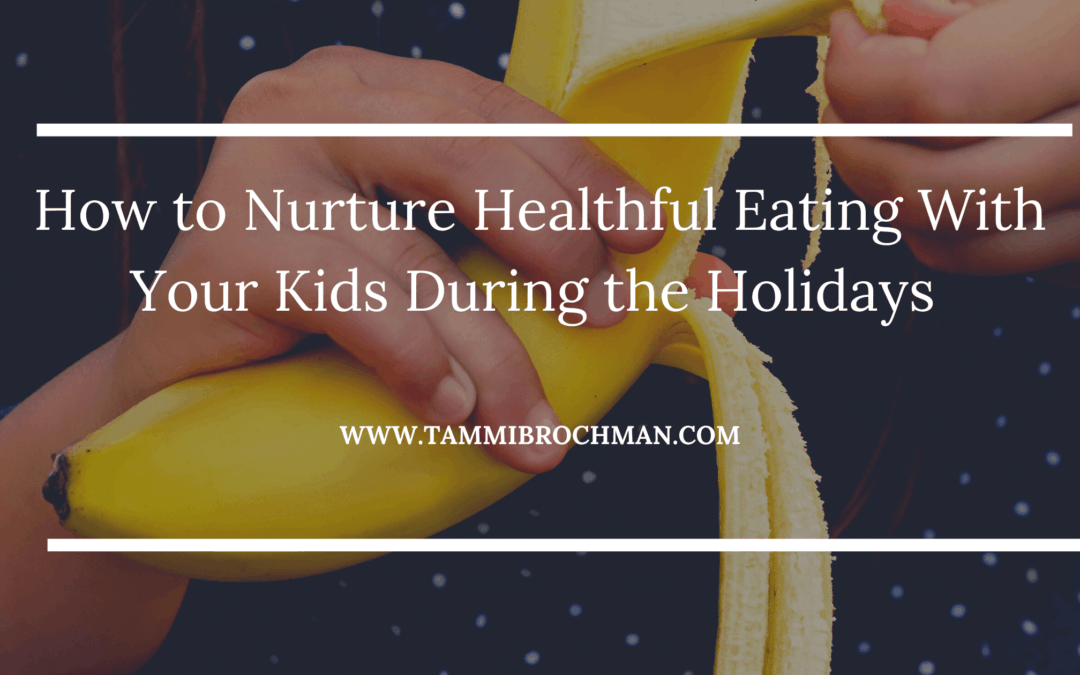 How to Nurture Healthful Eating With Your Kids During the Holidays