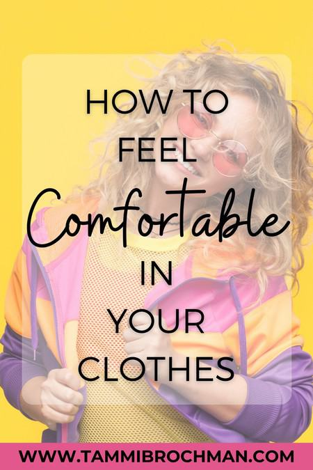 Feel Comfortable in Your Clothes